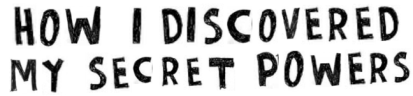 how i discovered my secret powers keri font